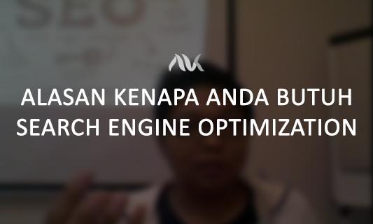 Alasan Kenapa Anda Butuh Search Engine Optimization