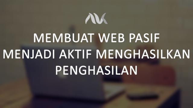 Membuat Web Pasif Menjadi Aktif Menghasilkan Penghasilan