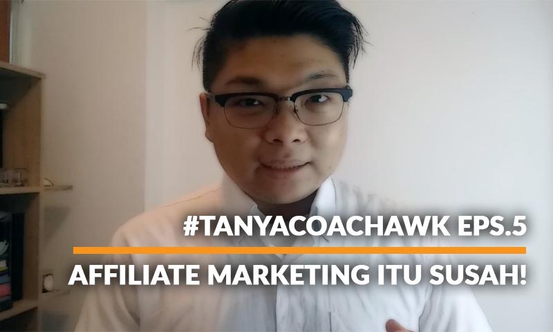 #TANYACOACHAWK Eps.5: Affiliate Marketing Itu Susah!