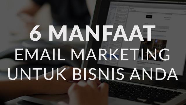 Digital Marketing: 6 Manfaat Email Marketing Untuk Bisnis Anda