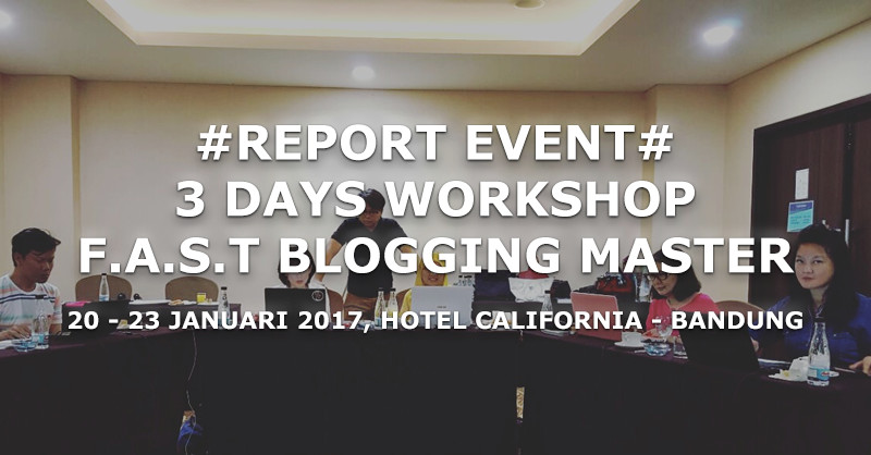 Report: Workshop F.A.S.T® Blogging Mastery Di Bandung