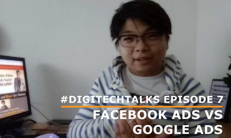 #DIGITECHTALKS Eps 7: Lebih Baik Facebook Ads Atau Google Ads (Adword)?