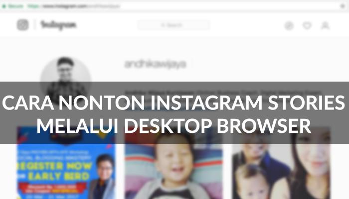 #DigitalKnowledge: Cara Nonton Instagram Stories Melalui Desktop Browser