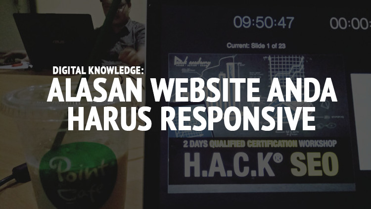 Digital Knowledge: Alasan Website Anda Harus Responsif (Responsive)