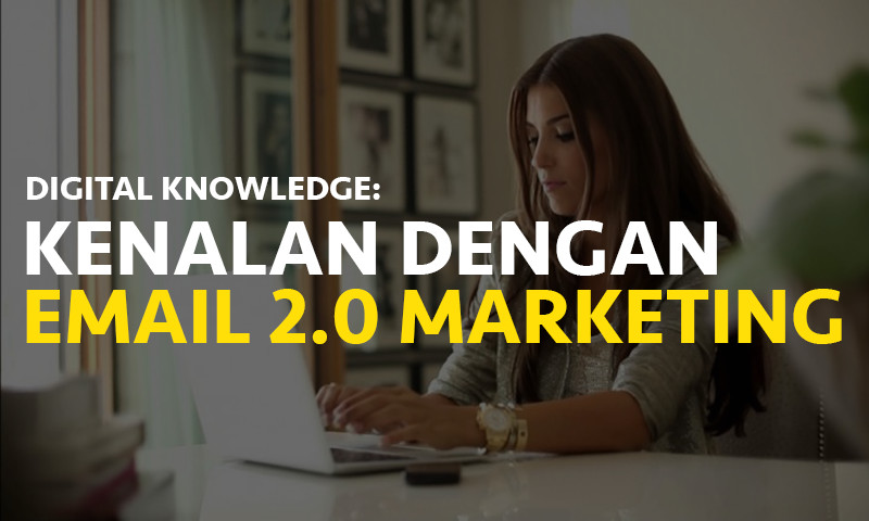 Digital Knowledge: Kenalan Dengan Email 2.0 Marketing