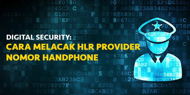 Digital Security: Cara Melacak HLR Provider Nomor Handphone (HP)