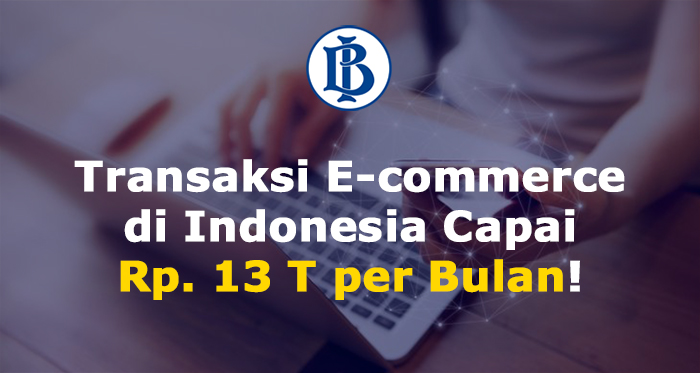 Digital Knowledge: Transaksi E-commerce di Indonesia Capai Rp 13 T per Bulan!