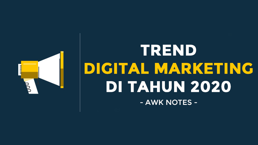 AWK Notes: Trend Digital Marketing Di Tahun 2020